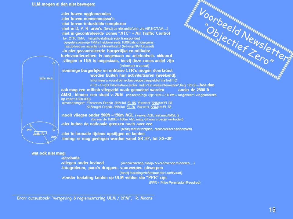 15 ULM mogen al dan niet bewegen: -niet boven agglomeraties -niet boven mensenmassa's -niet boven industriële complexen -niet in D, P, R- area's (tenz
