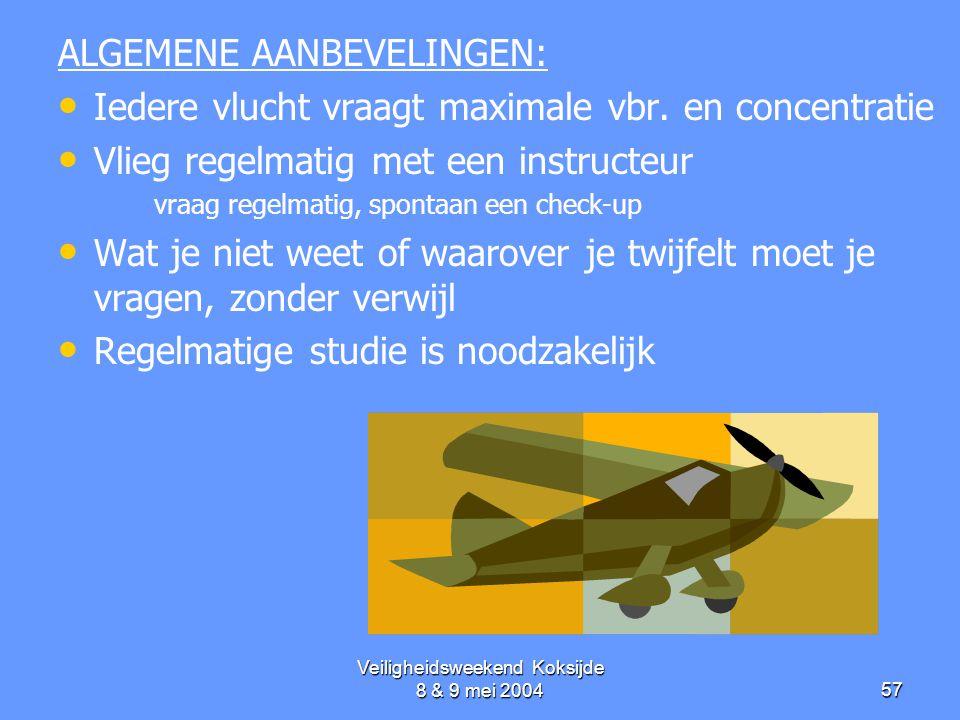 Veiligheidsweekend Koksijde 8 & 9 mei 200457 ALGEMENE AANBEVELINGEN: • • Iedere vlucht vraagt maximale vbr. en concentratie • • Vlieg regelmatig met e