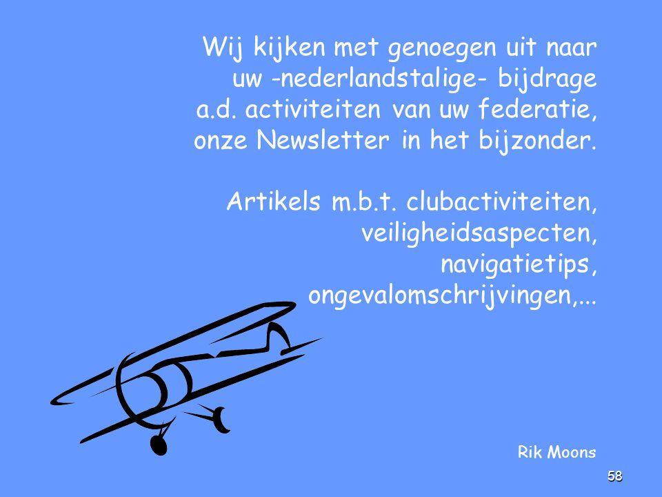 58 Wij kijken met genoegen uit naar uw -nederlandstalige- bijdrage a.d. activiteiten van uw federatie, onze Newsletter in het bijzonder. Artikels m.b.