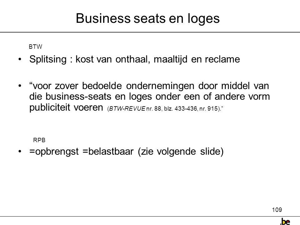 109 Business seats en loges •Splitsing : kost van onthaal, maaltijd en reclame • voor zover bedoelde ondernemingen door middel van die business-seats en loges onder een of andere vorm publiciteit voeren (BTW-REVUE nr.