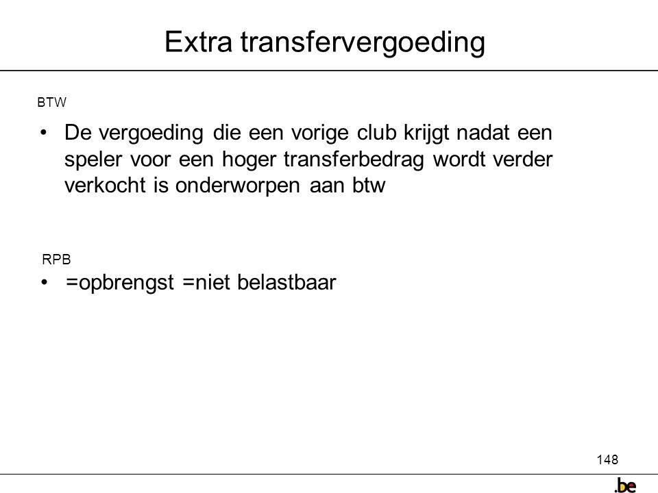 148 Extra transfervergoeding •De vergoeding die een vorige club krijgt nadat een speler voor een hoger transferbedrag wordt verder verkocht is onderworpen aan btw BTW • =opbrengst =niet belastbaar RPB