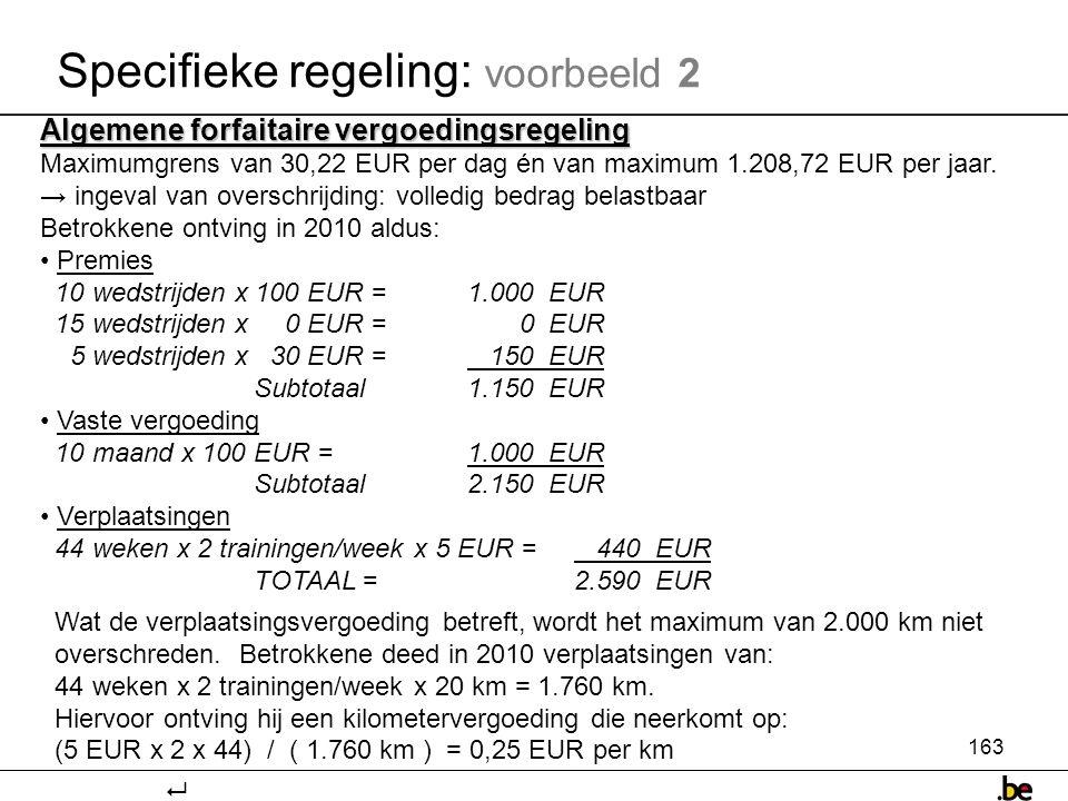 163 Specifieke regeling: voorbeeld 2 Algemene forfaitaire vergoedingsregeling Maximumgrens van 30,22 EUR per dag én van maximum 1.208,72 EUR per jaar.