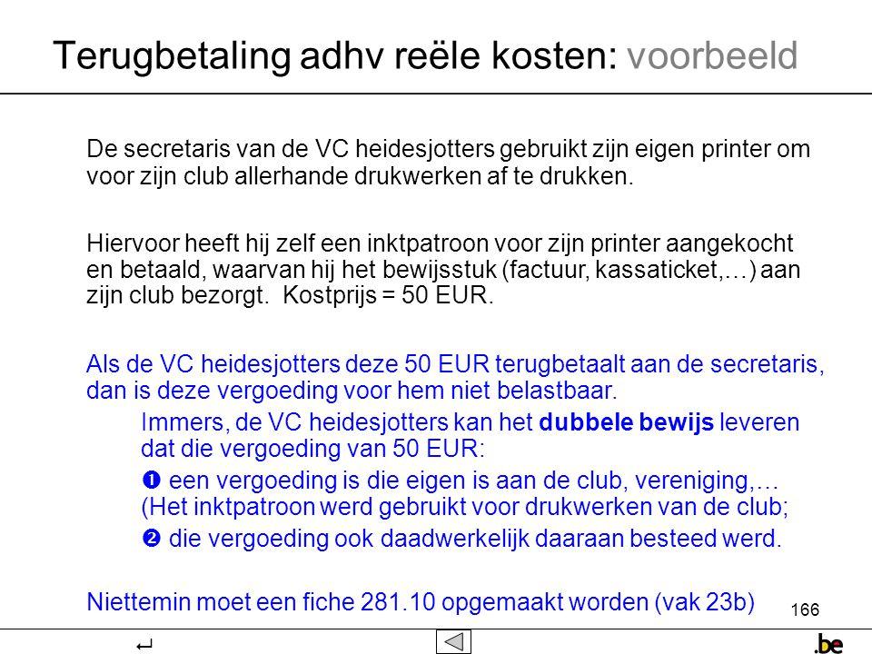 166 Terugbetaling adhv reële kosten: voorbeeld De secretaris van de VC heidesjotters gebruikt zijn eigen printer om voor zijn club allerhande drukwerken af te drukken.
