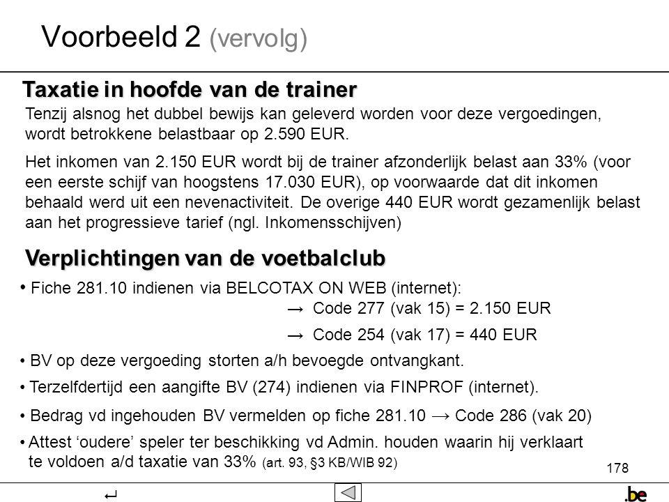 178 Voorbeeld 2 (vervolg) Taxatie in hoofde van de trainer Tenzij alsnog het dubbel bewijs kan geleverd worden voor deze vergoedingen, wordt betrokkene belastbaar op 2.590 EUR.