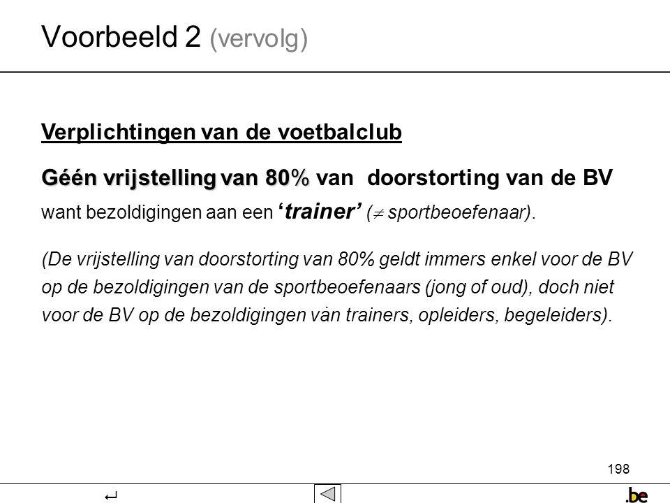 198. Géén vrijstelling van 80% Géén vrijstelling van 80% van doorstorting van de BV want bezoldigingen aan een 'trainer' (  sportbeoefenaar). (De vri