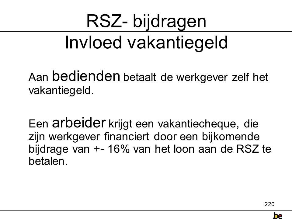 220 RSZ- bijdragen Invloed vakantiegeld Aan bedienden betaalt de werkgever zelf het vakantiegeld.