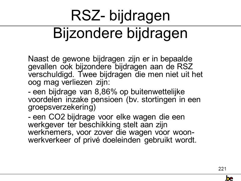 221 RSZ- bijdragen Bijzondere bijdragen Naast de gewone bijdragen zijn er in bepaalde gevallen ook bijzondere bijdragen aan de RSZ verschuldigd.