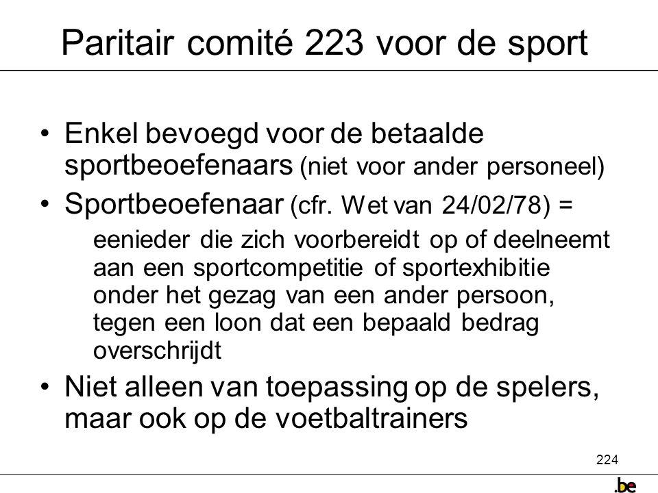 224 Paritair comité 223 voor de sport •Enkel bevoegd voor de betaalde sportbeoefenaars (niet voor ander personeel) •Sportbeoefenaar (cfr.