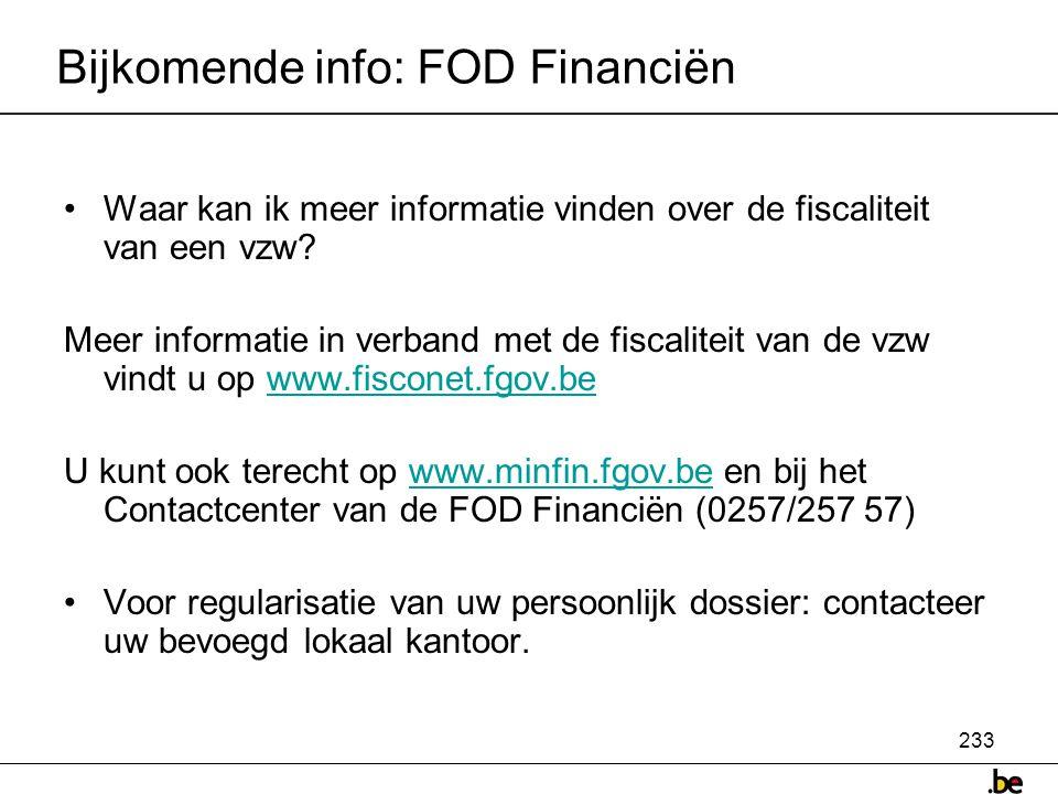 233 Bijkomende info: FOD Financiën •Waar kan ik meer informatie vinden over de fiscaliteit van een vzw.