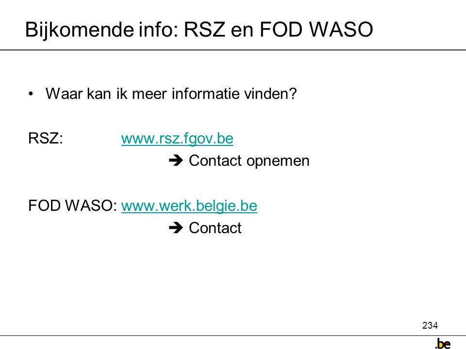 234 Bijkomende info: RSZ en FOD WASO •Waar kan ik meer informatie vinden.