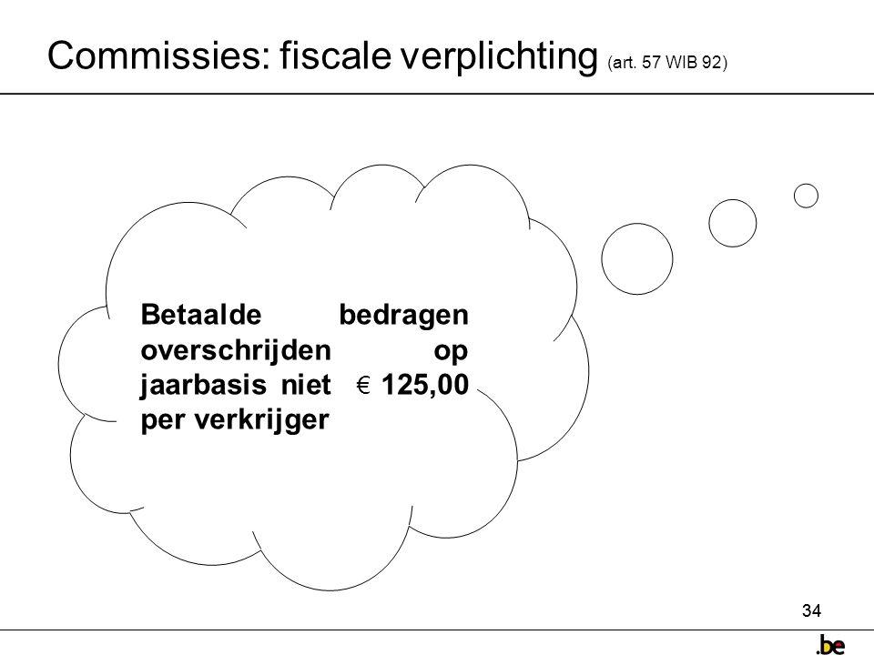 34 Betaalde bedragen overschrijden op jaarbasis niet € 125,00 per verkrijger Commissies: fiscale verplichting (art.