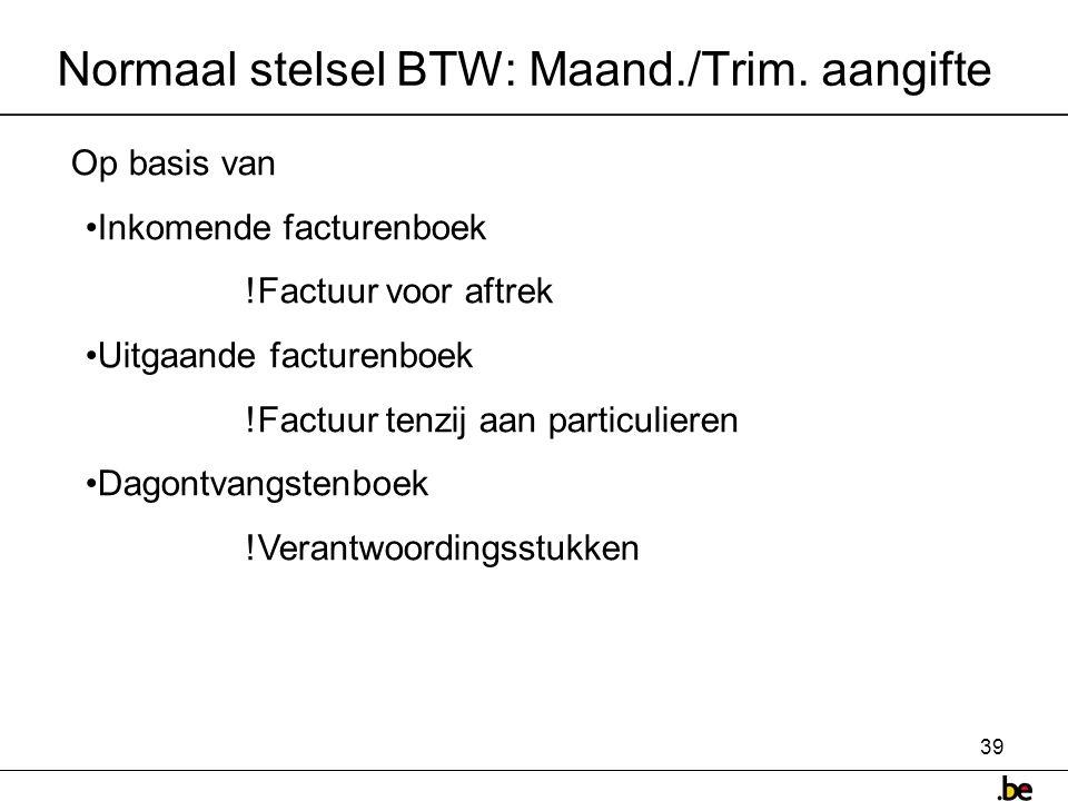 39 Normaal stelsel BTW: Maand./Trim.