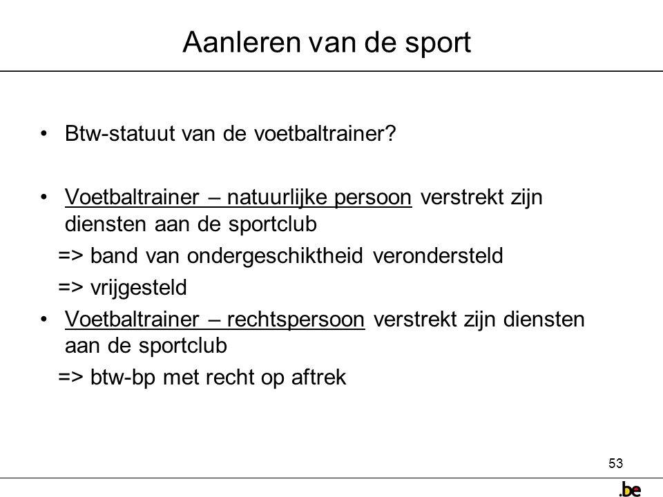 53 Aanleren van de sport •Btw-statuut van de voetbaltrainer.