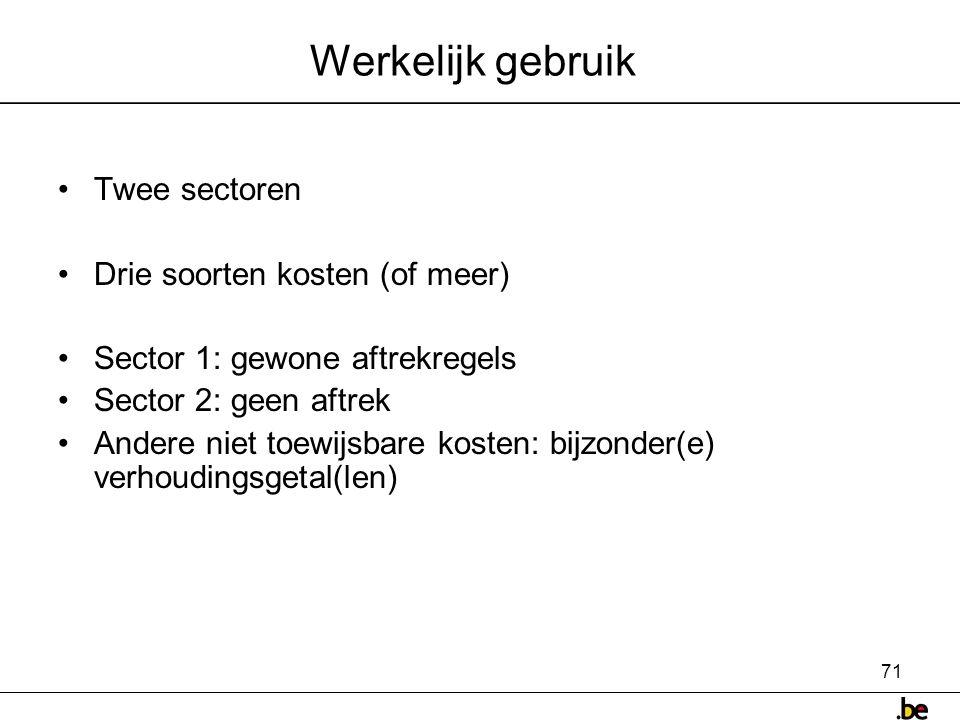 71 Werkelijk gebruik •Twee sectoren •Drie soorten kosten (of meer) •Sector 1: gewone aftrekregels •Sector 2: geen aftrek •Andere niet toewijsbare kosten: bijzonder(e) verhoudingsgetal(len)