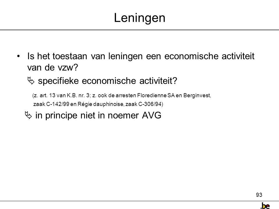 93 Leningen •Is het toestaan van leningen een economische activiteit van de vzw.