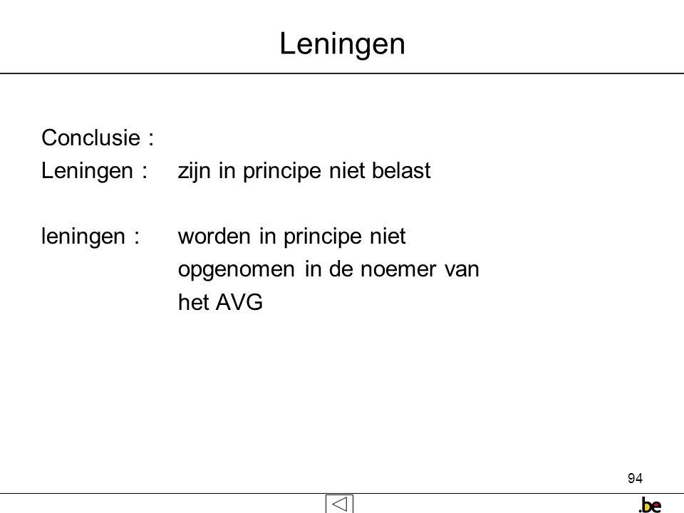 94 Leningen Conclusie : Leningen : zijn in principe niet belast leningen : worden in principe niet opgenomen in de noemer van het AVG