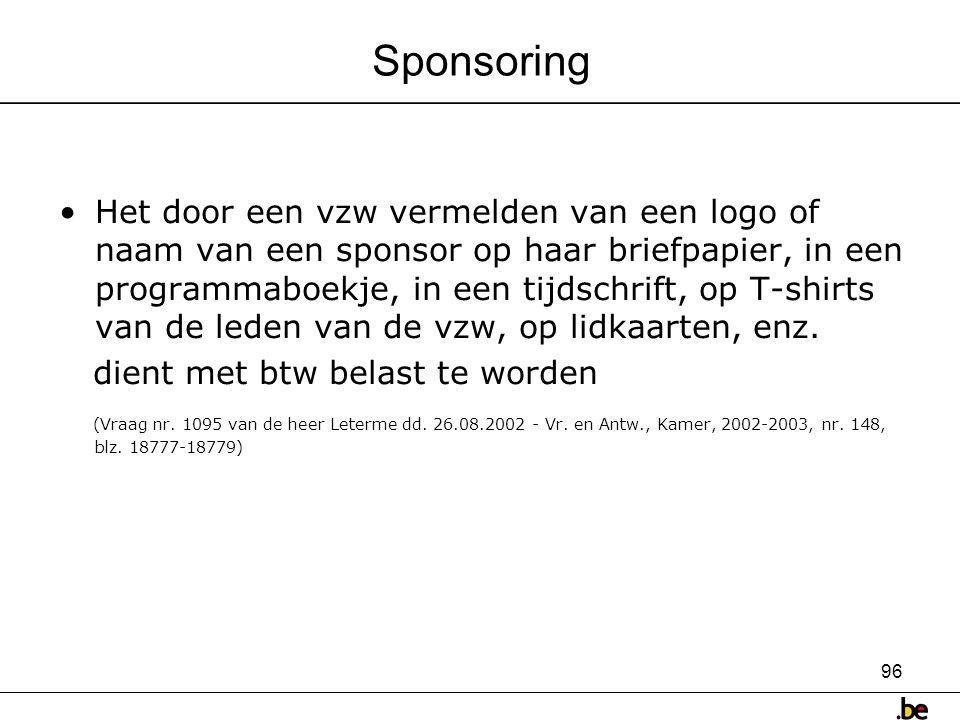 96 Sponsoring •Het door een vzw vermelden van een logo of naam van een sponsor op haar briefpapier, in een programmaboekje, in een tijdschrift, op T-shirts van de leden van de vzw, op lidkaarten, enz.