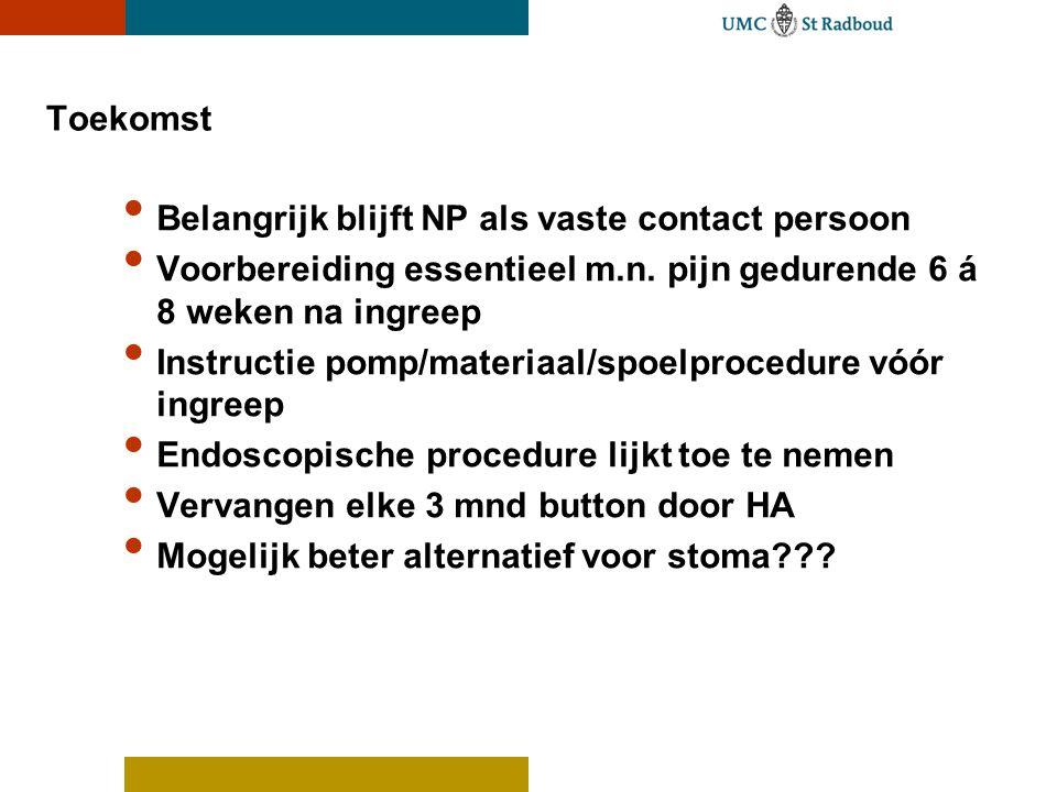 Toekomst • Belangrijk blijft NP als vaste contact persoon • Voorbereiding essentieel m.n. pijn gedurende 6 á 8 weken na ingreep • Instructie pomp/mate