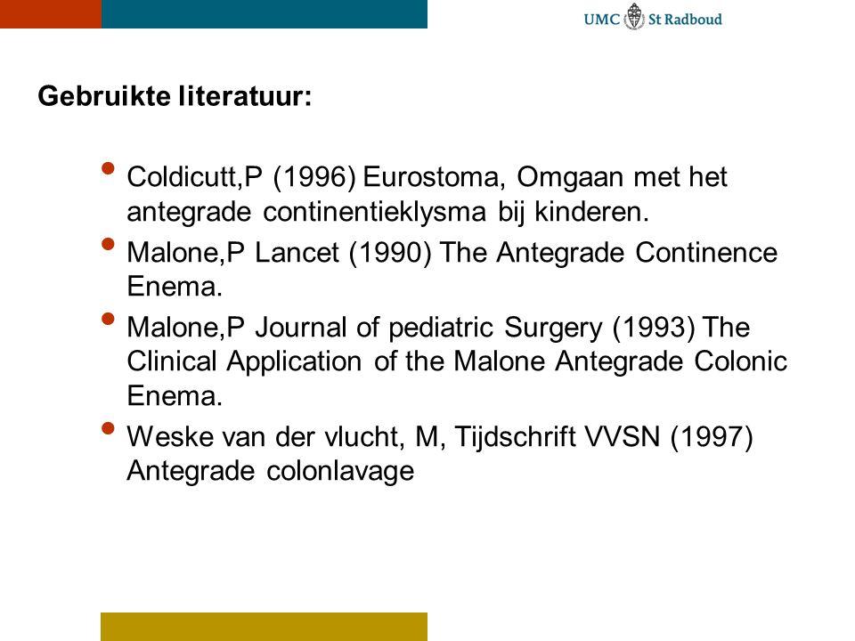 Gebruikte literatuur: • Coldicutt,P (1996) Eurostoma, Omgaan met het antegrade continentieklysma bij kinderen. • Malone,P Lancet (1990) The Antegrade