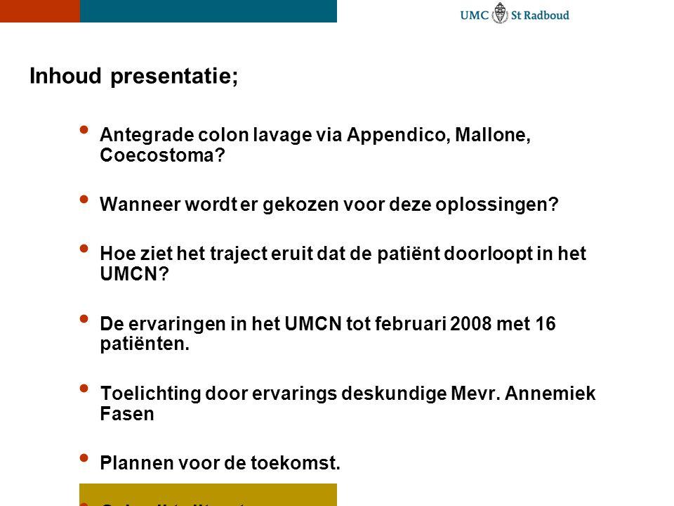 Inhoud presentatie; • Antegrade colon lavage via Appendico, Mallone, Coecostoma? • Wanneer wordt er gekozen voor deze oplossingen? • Hoe ziet het traj