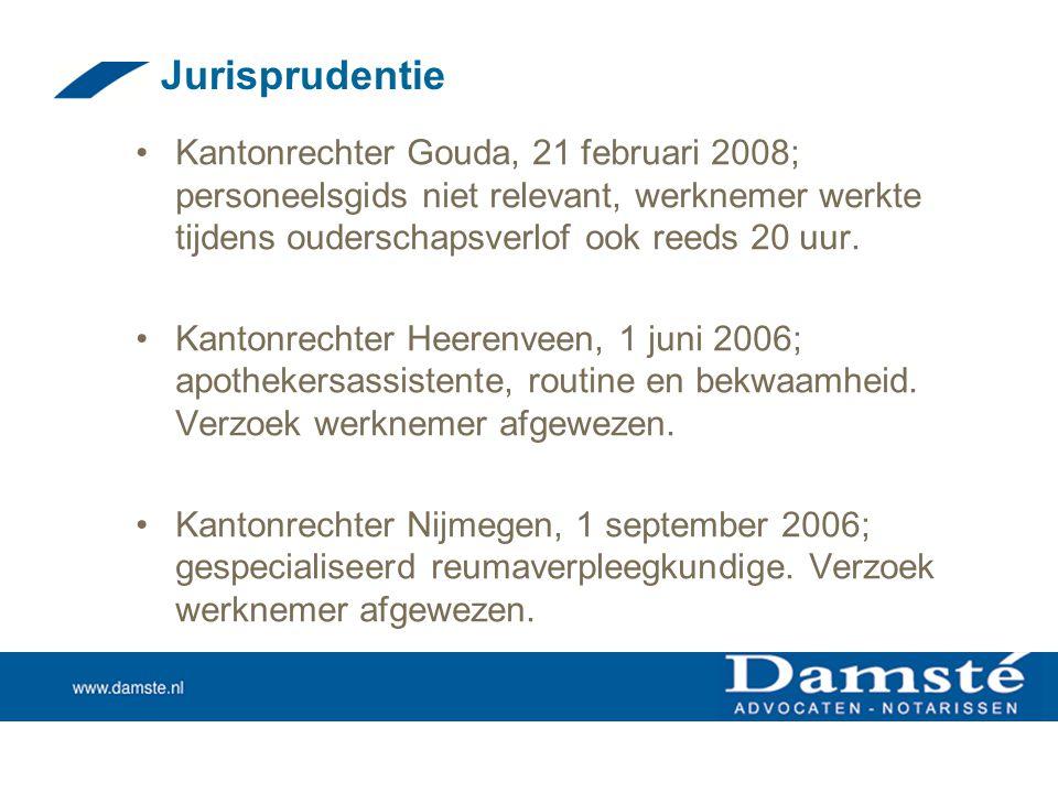Jurisprudentie •Kantonrechter Gouda, 21 februari 2008; personeelsgids niet relevant, werknemer werkte tijdens ouderschapsverlof ook reeds 20 uur. •Kan