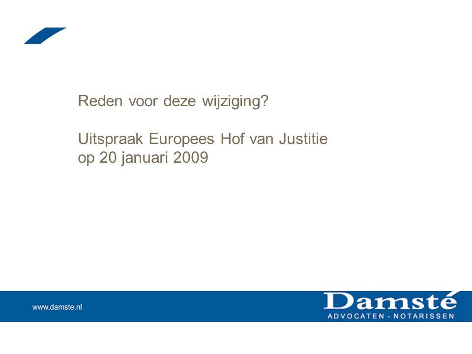 Reden voor deze wijziging? Uitspraak Europees Hof van Justitie op 20 januari 2009