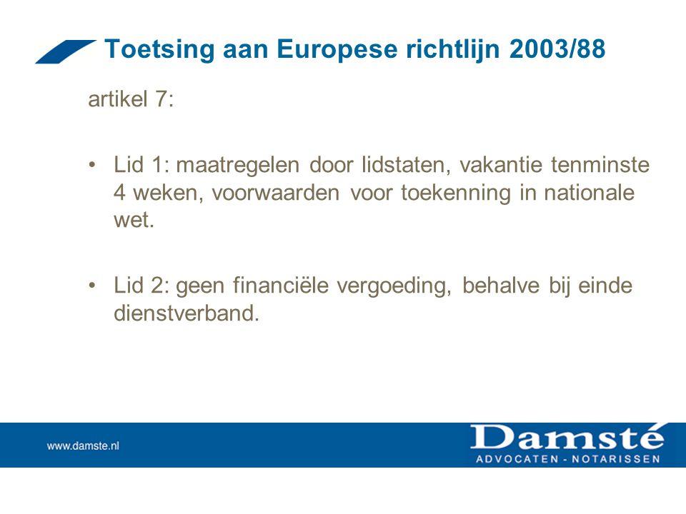 Toetsing aan Europese richtlijn 2003/88 artikel 7: •Lid 1: maatregelen door lidstaten, vakantie tenminste 4 weken, voorwaarden voor toekenning in nati