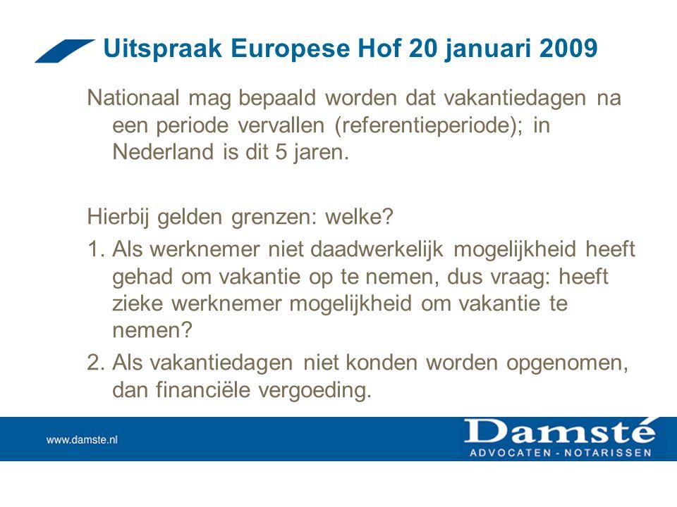 Uitspraak Europese Hof 20 januari 2009 Nationaal mag bepaald worden dat vakantiedagen na een periode vervallen (referentieperiode); in Nederland is di