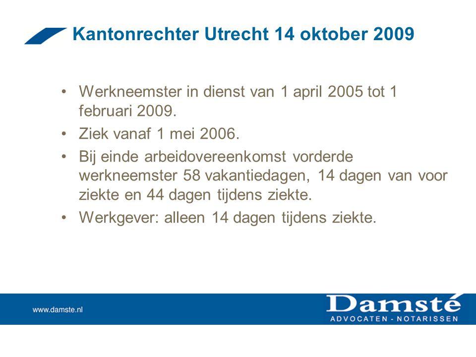 Kantonrechter Utrecht 14 oktober 2009 •Werkneemster in dienst van 1 april 2005 tot 1 februari 2009. •Ziek vanaf 1 mei 2006. •Bij einde arbeidovereenko