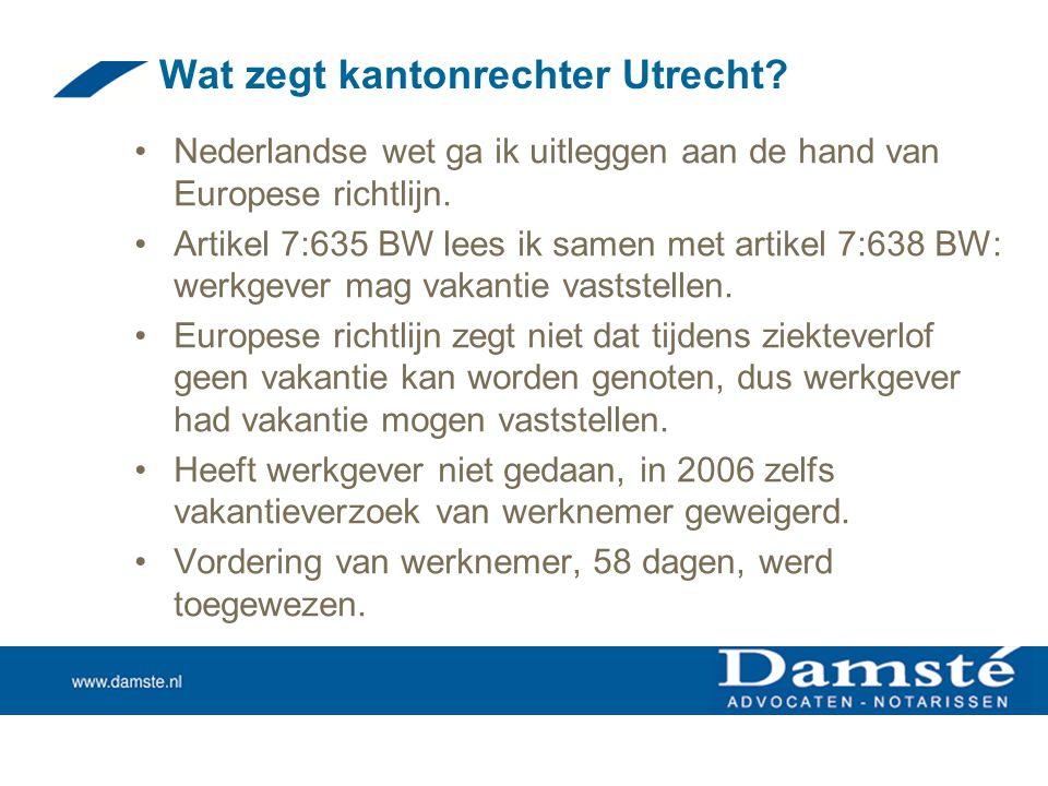 Wat zegt kantonrechter Utrecht? •Nederlandse wet ga ik uitleggen aan de hand van Europese richtlijn. •Artikel 7:635 BW lees ik samen met artikel 7:638