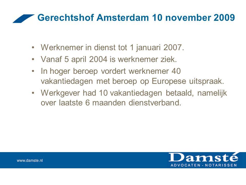 Gerechtshof Amsterdam 10 november 2009 •Werknemer in dienst tot 1 januari 2007. •Vanaf 5 april 2004 is werknemer ziek. •In hoger beroep vordert werkne
