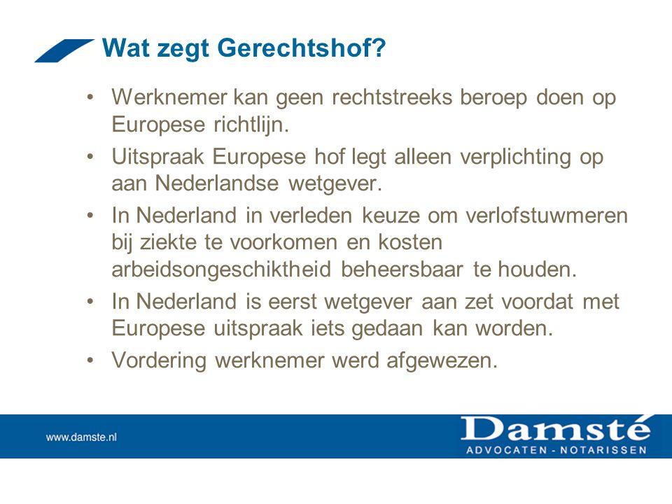 Wat zegt Gerechtshof? •Werknemer kan geen rechtstreeks beroep doen op Europese richtlijn. •Uitspraak Europese hof legt alleen verplichting op aan Nede