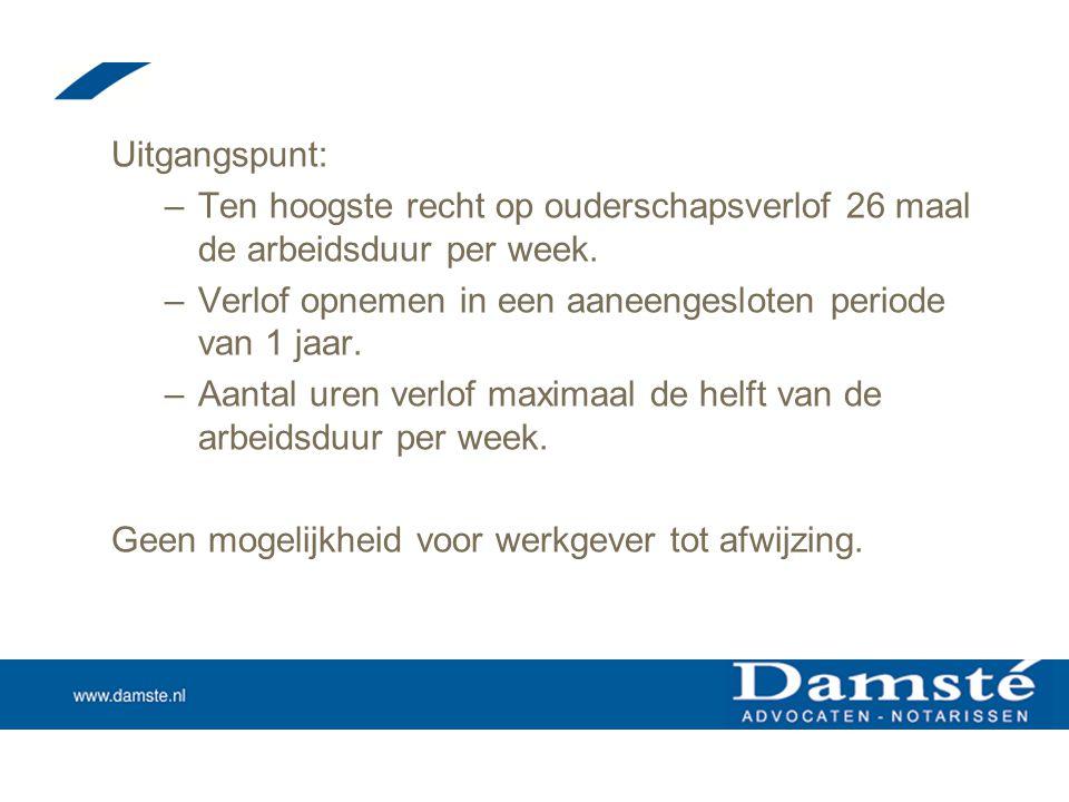 Uitgangspunt: –Ten hoogste recht op ouderschapsverlof 26 maal de arbeidsduur per week. –Verlof opnemen in een aaneengesloten periode van 1 jaar. –Aant