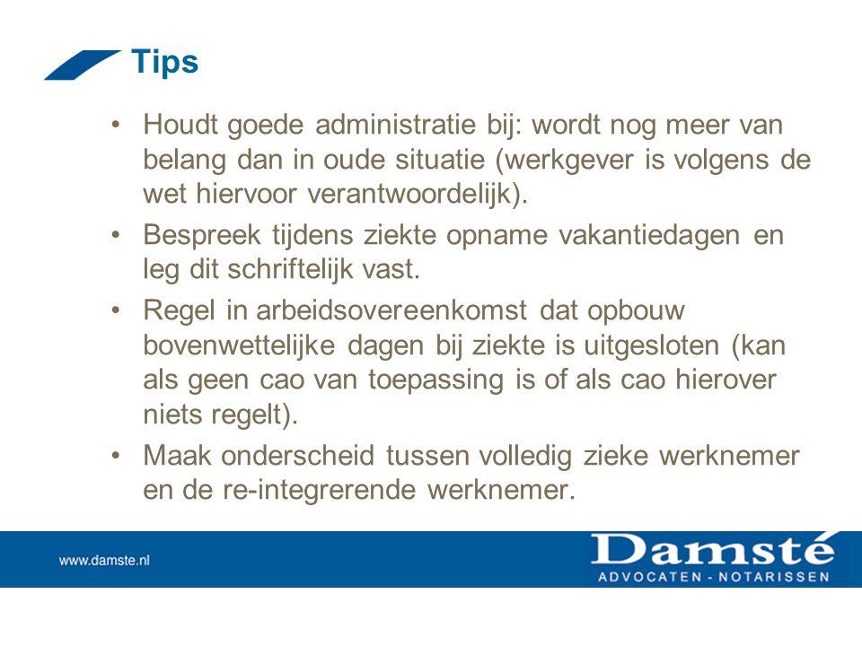 Tips •Houdt goede administratie bij: wordt nog meer van belang dan in oude situatie (werkgever is volgens de wet hiervoor verantwoordelijk). •Bespreek