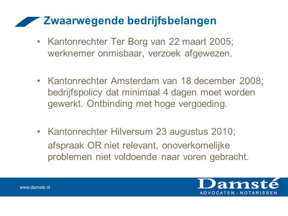 Zwaarwegende bedrijfsbelangen •Kantonrechter Ter Borg van 22 maart 2005; werknemer onmisbaar, verzoek afgewezen. •Kantonrechter Amsterdam van 18 decem