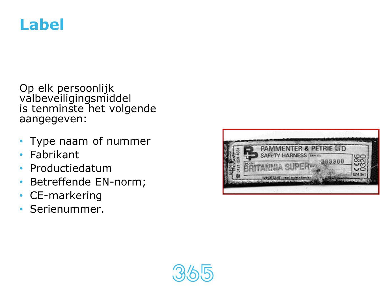 Label Op elk persoonlijk valbeveiligingsmiddel is tenminste het volgende aangegeven: • Type naam of nummer • Fabrikant • Productiedatum • Betreffende