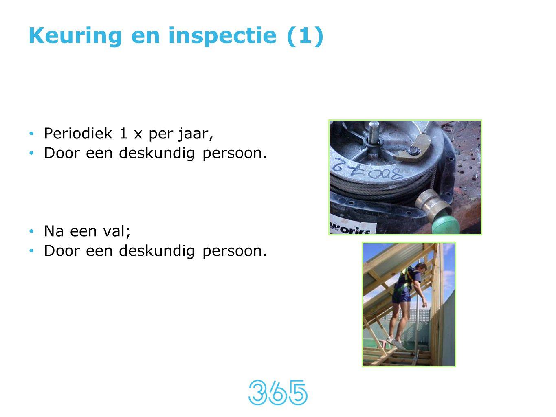 Keuring en inspectie (1) • Periodiek 1 x per jaar, • Door een deskundig persoon. • Na een val; • Door een deskundig persoon.