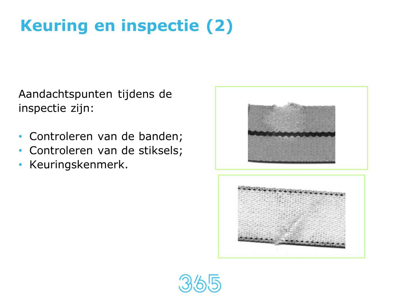 Keuring en inspectie (2) Aandachtspunten tijdens de inspectie zijn: • Controleren van de banden; • Controleren van de stiksels; • Keuringskenmerk.