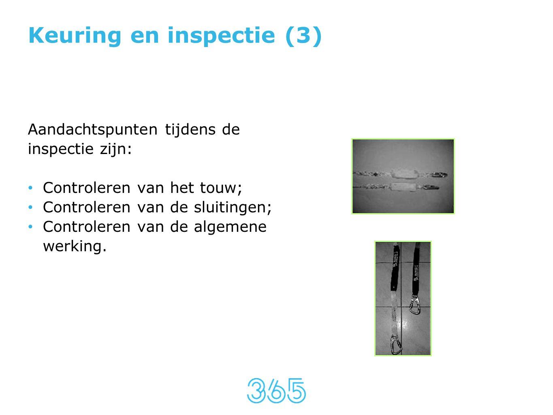Keuring en inspectie (3) Aandachtspunten tijdens de inspectie zijn: • Controleren van het touw; • Controleren van de sluitingen; • Controleren van de