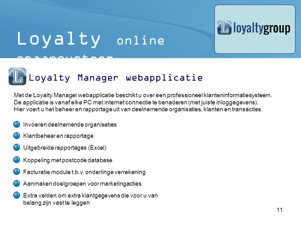 11 Met de Loyalty Manager webapplicatie beschikt u over een professioneel klanteninformatiesysteem.