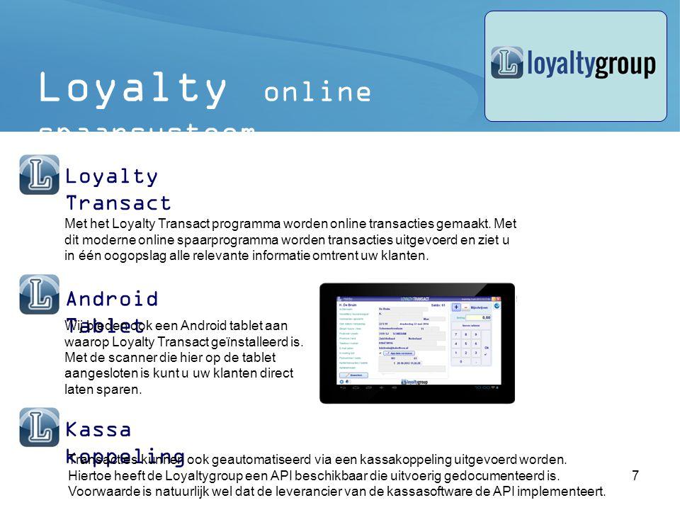 8 Loyalty online spaarsysteem Loyalty App Saldochecker Accountgegevens en transactie informatie Store locator Informatie over de winkel(s) en link naar website(s) Ontvangen van push berichten (verstuurd via Loyalty Manager Webapplicatie)* Ontvangen van vouchers (verstuurd via Loyalty Manager Webapplicatie)* * Push berichten en vouchers zijn beschikbaar vanaf december 2013 Unieke barcode waarmee klanten kunnen sparen De eerste loyalty app in Nederland.