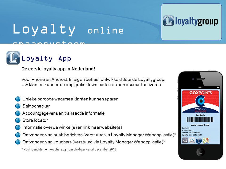 9 Loyalty online spaarsysteem Dedicated apps en meer… De Loyaltygroup biedt ook de mogelijkheid om een dedicated app voor uw organisatie te ontwikkelen.