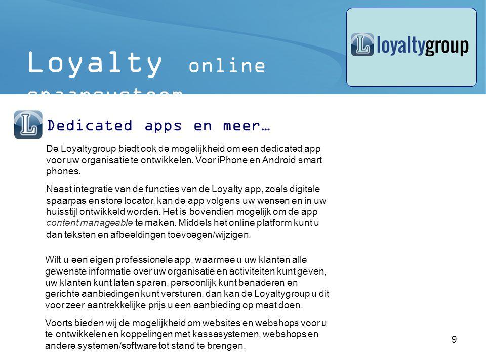 10 Klanten kunnen hun saldo checken: Loyalty online spaarsysteem Registratie klanten Direct bij uitgifte pas via het Loyalty Transact programma Via registratieformulier op website, zie bijv.