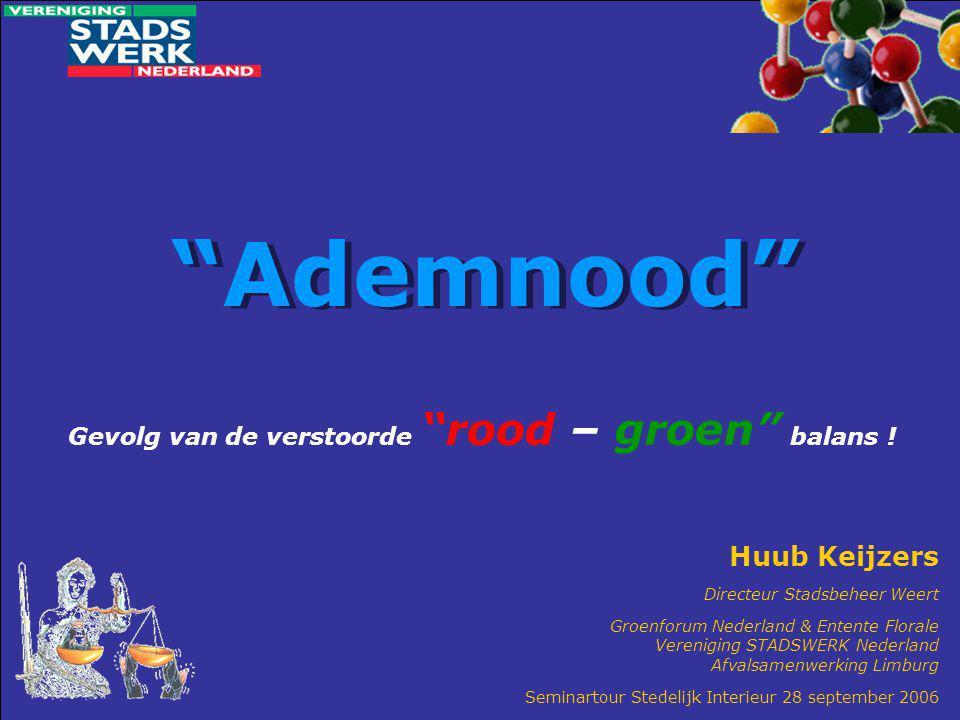 """Ademnood"" Huub Keijzers Directeur Stadsbeheer Weert Groenforum Nederland & Entente Florale Vereniging STADSWERK Nederland Afvalsamenwerking Limburg S"