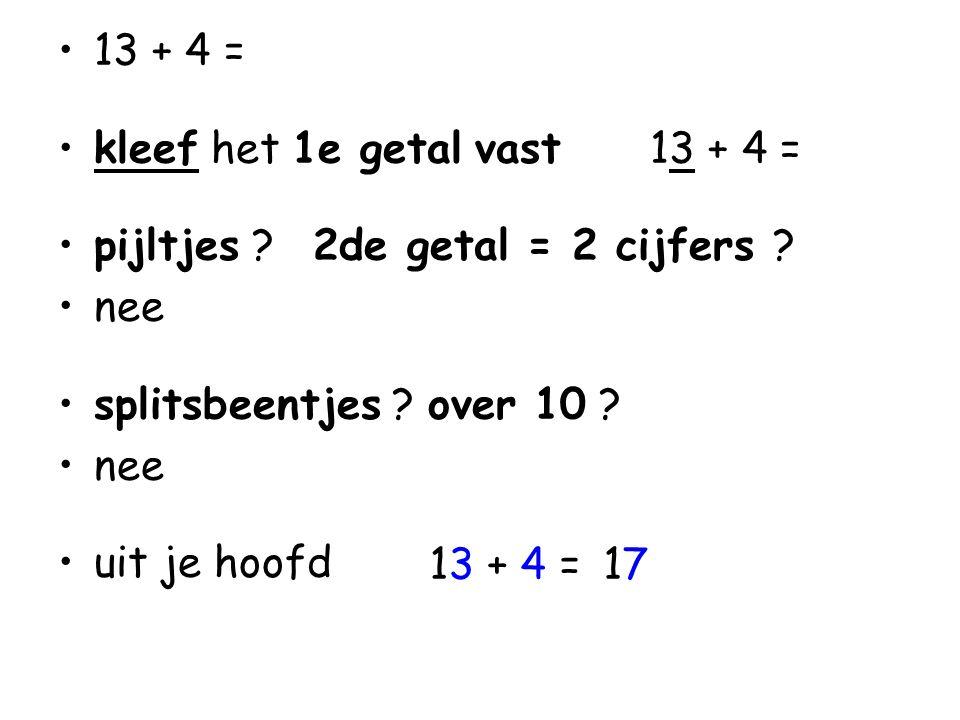•13 + 4 = •kleef het 1e getal vast 13 + 4 = •pijltjes .