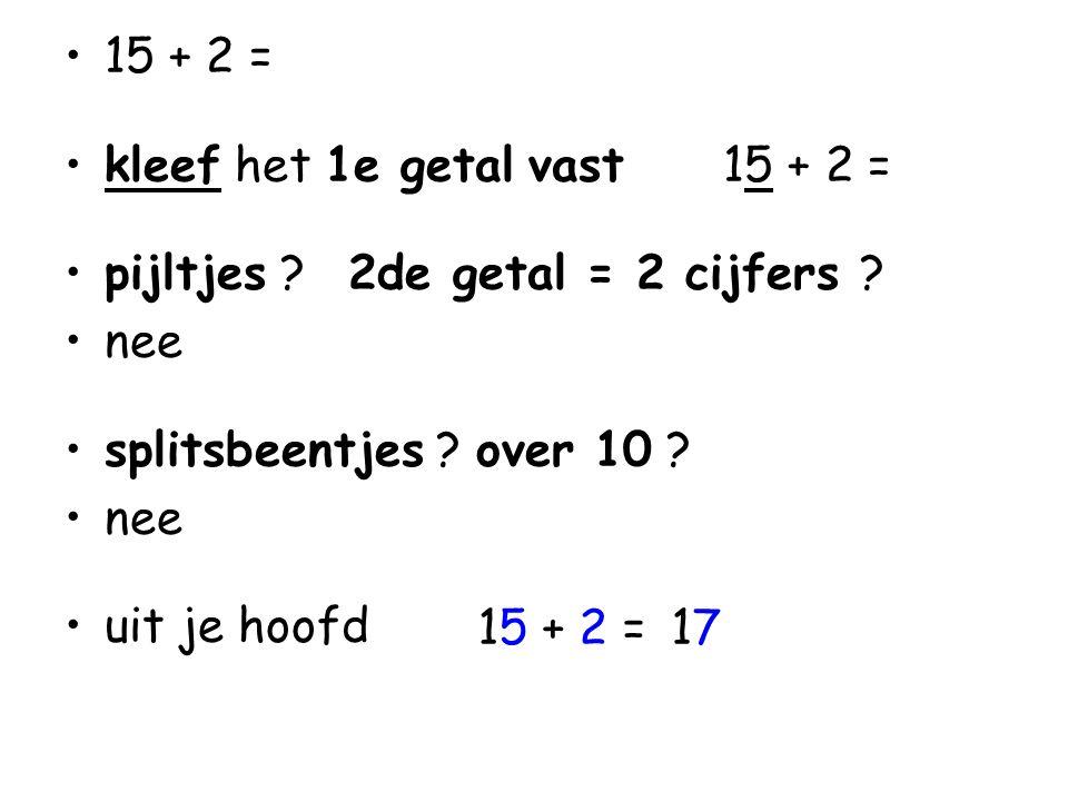 •15 + 2 = •kleef het 1e getal vast 15 + 2 = •pijltjes .