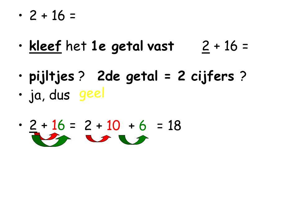 •2 + 16 = •kleef het 1e getal vast 2 + 16 = •pijltjes .