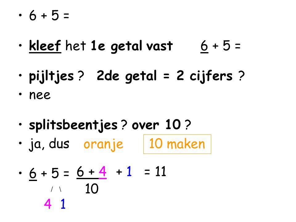 •6 + 5 = •kleef het 1e getal vast 6 + 5 = •pijltjes .
