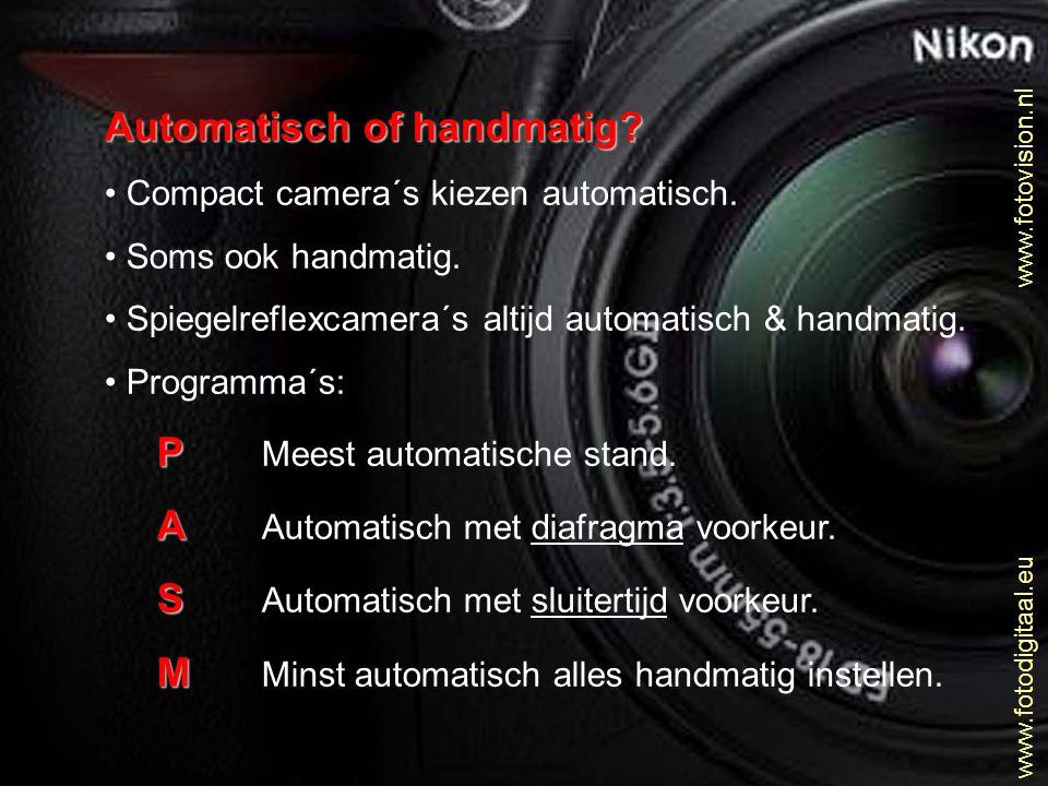 Automatisch of handmatig? • Compact camera´s kiezen automatisch. • Soms ook handmatig. • Spiegelreflexcamera´s altijd automatisch & handmatig. • Progr