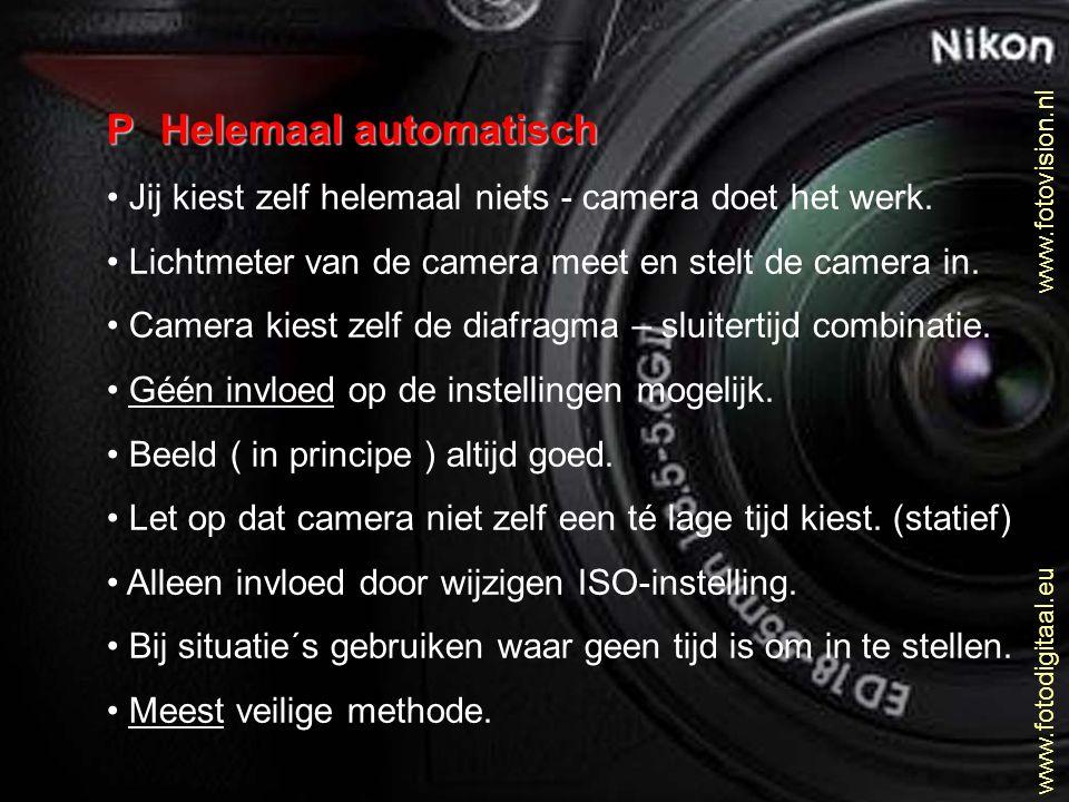 PHelemaal automatisch • Jij kiest zelf helemaal niets - camera doet het werk. • Lichtmeter van de camera meet en stelt de camera in. • Camera kiest ze